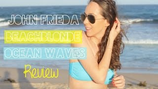 Its back! John Frieda Beach Blonde Ocean Waves Sea Salt Hair Spray | Review