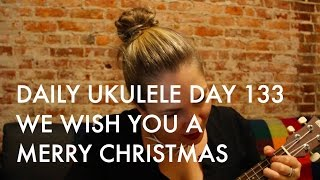 We Wish You A Merry Christmas : Daily Ukulele DAY 133