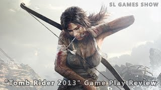 """""""Tomb Rider 2013"""" Game Play Review"""