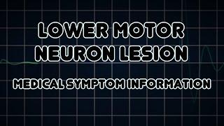 Lower motor neuron lesion (Medical Symptom)