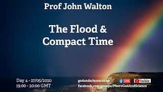 God And Science 2020 - Day 4  - The Flood & Compact Time - Prof John Walton