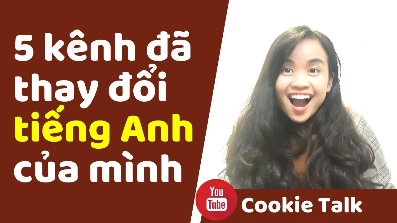 5 KÊNH YOUTUBE HỌC TIẾNG ANH ĐÃ THAY ĐỔI CUỘC ĐỜI MÌNH| Tiếng Anh từ số 0| Cookie Talk
