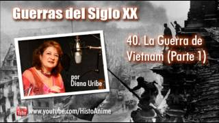 40. La Guerra de Vietnam por Diana Uribe (Parte 1)