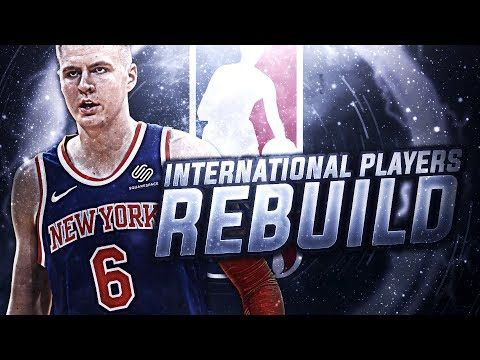 INTERNATIONAL PLAYERS ONLY REBUILD! NBA 2K18