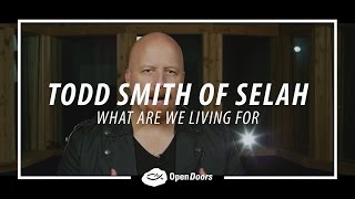 Todd Smith of Selah - What We Are Living For