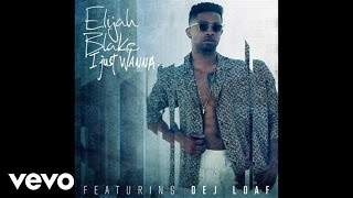 Elijah Blake - I Just Wanna... (Audio) ft. Dej Loaf