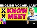 Don't Say KNOW or MEET in English