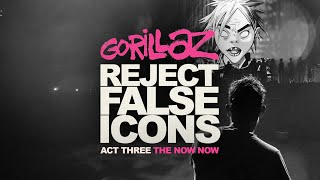 GORILLAZ: REJECT FALSE ICONS | Act Three - The Now Now (Director's Cut)