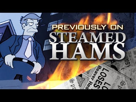 Previously on Steamed Hams...