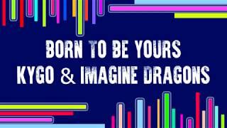 Kygo & Imagine Dragons - Born to be Yours [Lyrics]