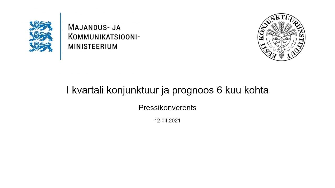 Pressikonverents – I kvartali konjunktuur ja prognoos 6 kuu kohta