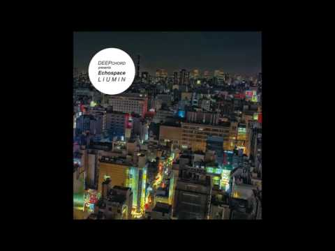 Deepchord presents Echospace   Liumin full album