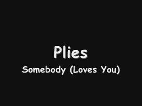 Somebody (Loves You) By: Plies