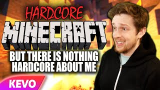 Hardcore Minecraft but there is nothing hardcore about me