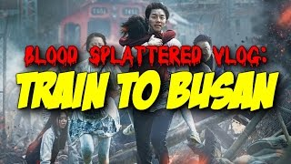 Train To Busan (2016) – Blood Splattered Vlog (Horror Movie Review)