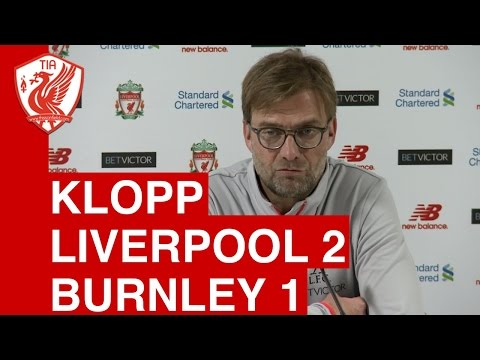 Liverpool 2-1 Burnley: Jurgen Klopp's Post-Match Press Conference