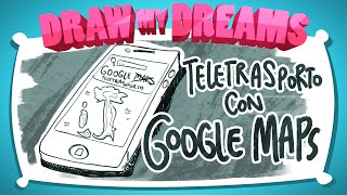"TELETRASPORTO con Google Maps! - ""Draw my Dreams"" • Fraffrog"
