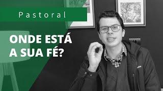 Onde está a sua FÉ? | Rev. Leonardo Tobia