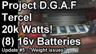 20,000 Watts! Project DGAF Tercel - 8 16v Batteries - 4 15's WALLED - Update 5