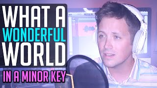 """What a Wonderful World"" (MINOR KEY VERSION)"