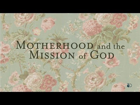Mothers Day: Motherhood and the Mission of God