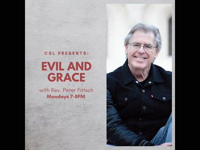 10.05.20 - Evil and Grace #1 with the Rev. Peter Fritsch