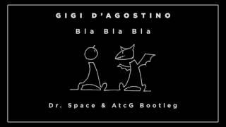 Gigi D'Agostino - Bla Bla Bla (Dr. Space & AtcG Bootleg)