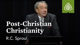 R.C. Sproul: Post-Christian Christianity