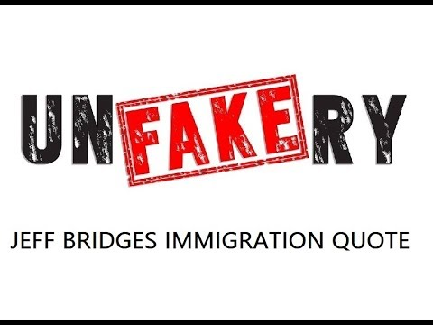 Five Minute Unfakery - Jeff Bridges Immigration Quote