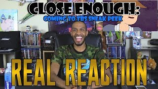 Close Enough: Coming to TBS SNEAK PEEK....Real Reaction
