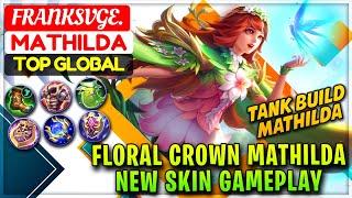 Floral Crown Mathilda, New Skin Gameplay [ Top Global Mathilda ] FRANKSVGE. - Mobile Legends.