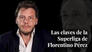 Las claves de la Superliga de Florentino Pérez