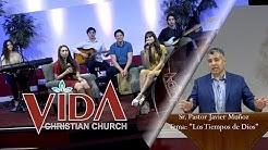 Vida Christian Church - Sr. Pastor Javier Muñoz - Tema: 'Los Tiempos de Dios'