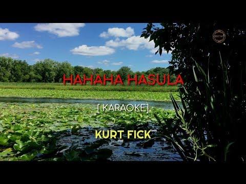 HAHAHA HASULA By KURT FICK VIDEOKE / KARAOKE WITH LYRICS