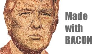 Trump Made of Bacon
