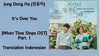 Jung dong ha (정동하) – it's over you lyrics indo that time when stops 시간이 멈추는 그때 ost part. 1
