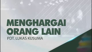 Cover images Pdt. Lukas Kusuma - Menghargai Orang Lain