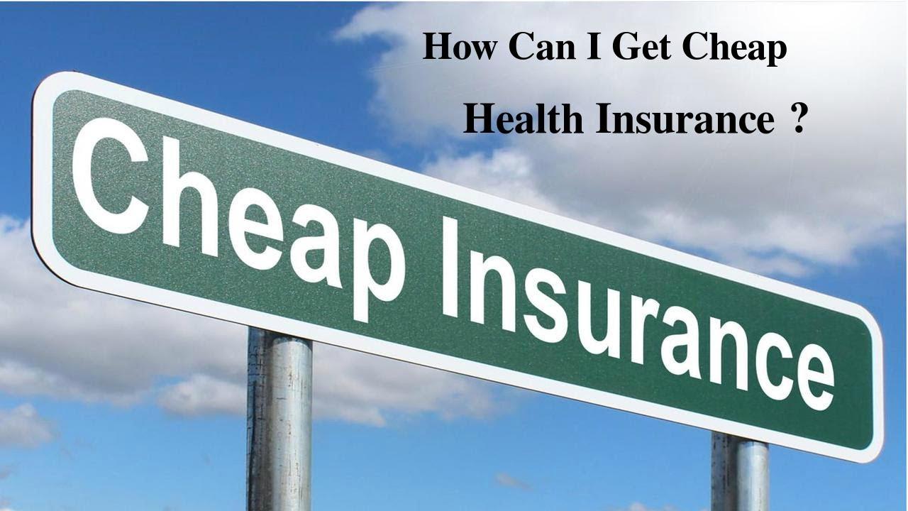 Cheap Health Insurance >> How Can I Get Cheap Health Insurance