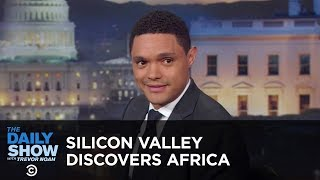 Silicon Valley Discovers Africa - Between The Scenes | The Daily Show