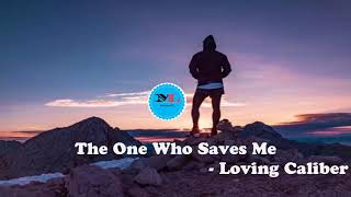 The One Who Saves Me  By  Loving Caliber[2010s Pop Music]