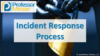 Incident Response Process - CompTIA Security+ SY0-501 - 5.4