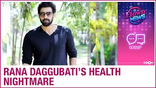 Rana Daggubati health nightmare: How he was suffering from serious kidney and heart disease