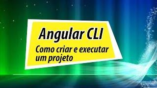 como criar e executar um projeto angular com cli