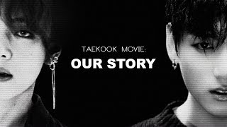 TAEKOOK MOVIE: OUR STORY [ NOT FULL ( READ DESC ) ] ( #TaekookMovieOurStory )