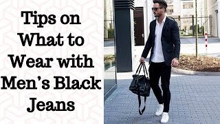 Tips on What to Wear with Men's Black Jeans - Men