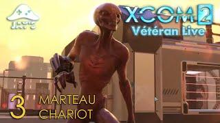 [FR] XCOM2 Live Vétéran : Opération Marteau Chariot - Episode 3