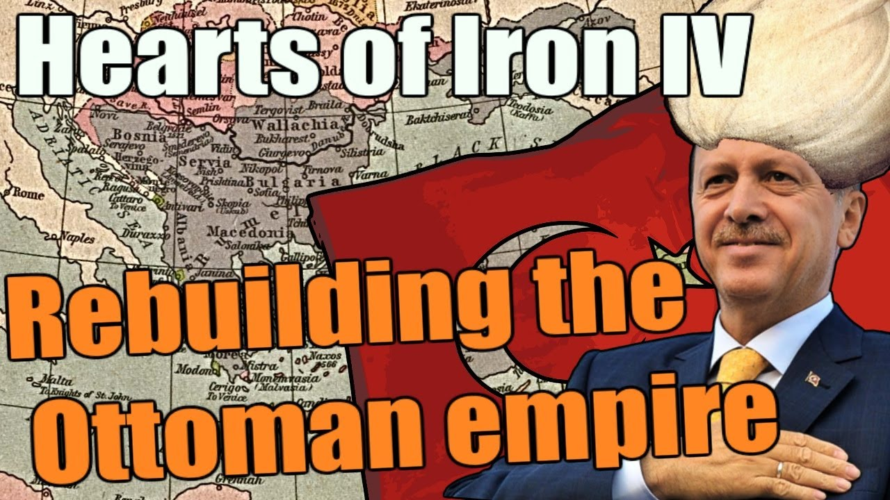 Hearts Of Iron 4 Rebuilding The Ottoman Empire Youtube