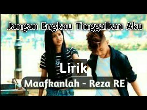 ''Maafkanlah'' REZA RE (Lirik)- Jangan Engkau Tinggalkan Aku | Cinta kita memang tak sempurna