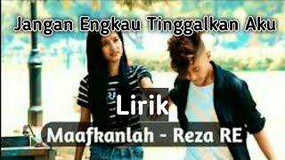 Download lagu  Maafkanlah REZA RE Jangan Engkau Tinggalkan Aku Cinta kita memang tak sempurna MP3