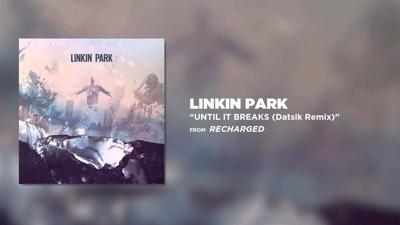 Until It Breaks (Datsik Remix) – Linkin Park (Recharged)